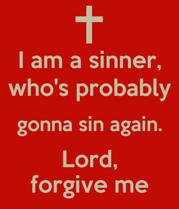 I Am A Sinner, Who's Probably Gonna Sin Again. Lord
