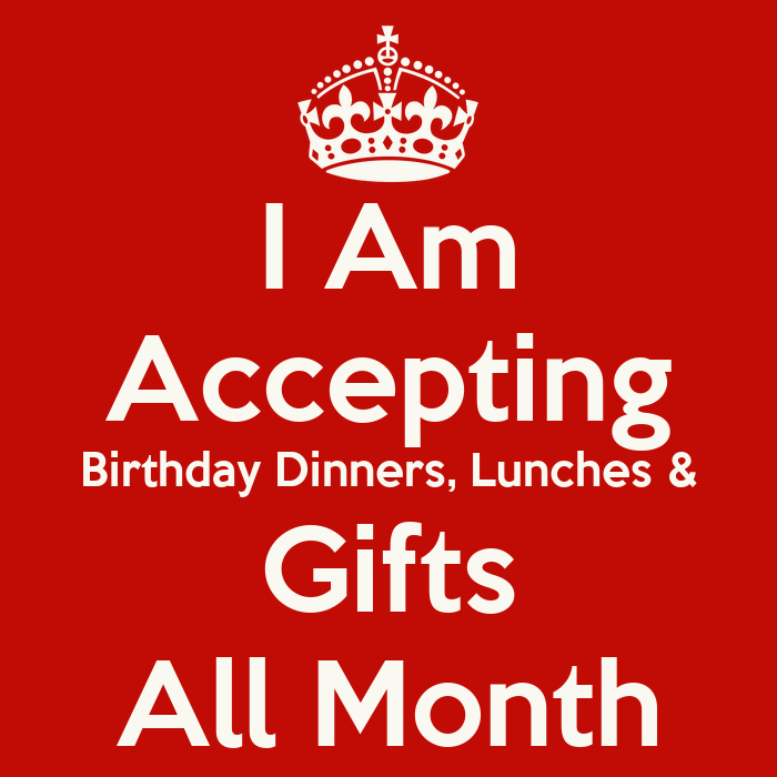 I Am Accepting Birthday Dinners, Lunches & Gifts All Month