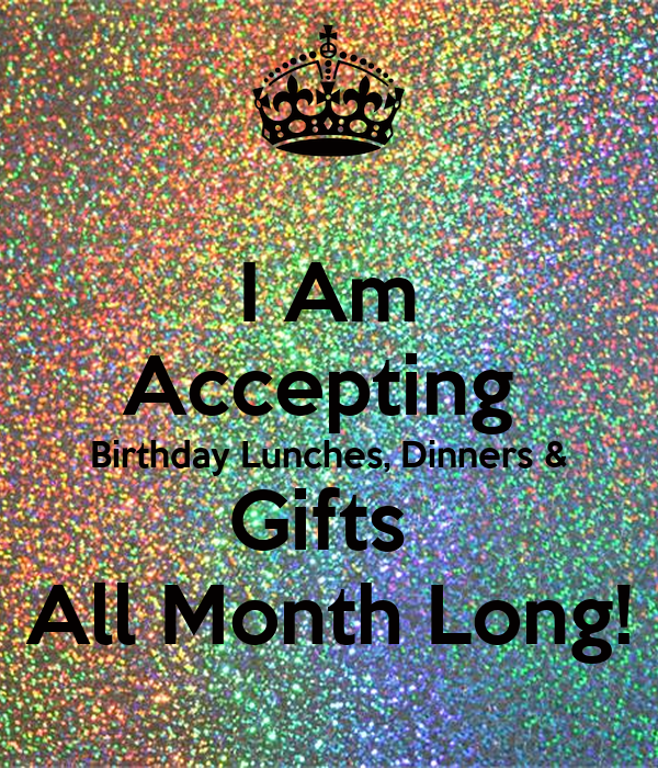 I Am Accepting Birthday Lunches, Dinners & Gifts All Month