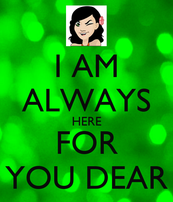 I Am Always Here For You Dear Poster Anniemperreault1 Keep Calm