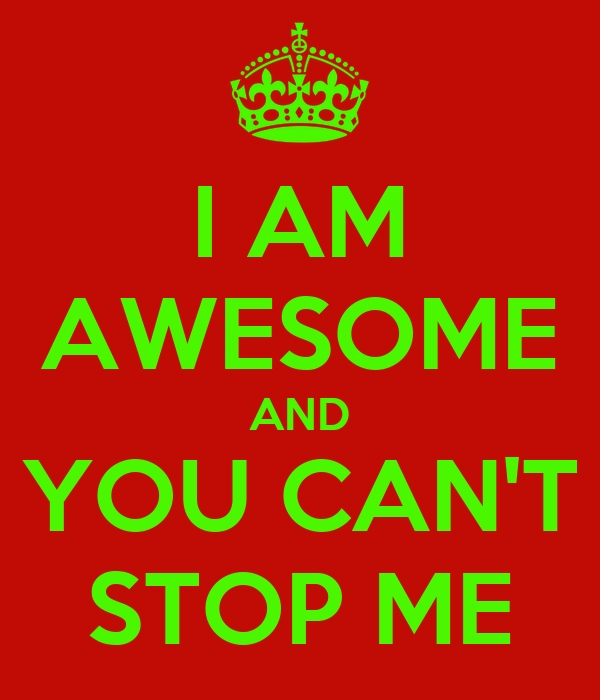 I AM AWESOME AND YOU CAN'T STOP ME Poster