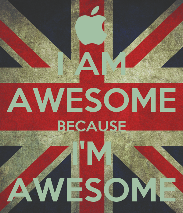AM AWESOME BECAUSE I'M AWESOME - KEEP CALM AND CARRY ON Image ...