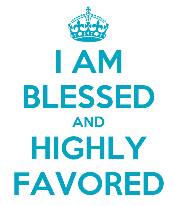 I Am Greatly Blessed Highly Favored And Deeply Loved i am blessed and highl...