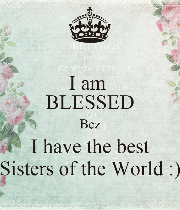 I Have The Best Sister In The World Quotes: I Am BLESSED Bcz I Have The Best Sisters Of The World