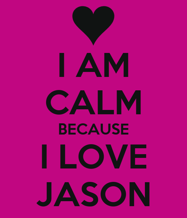 I Love Jason Wallpapers : i-am-calm-because-i-love-jason.png