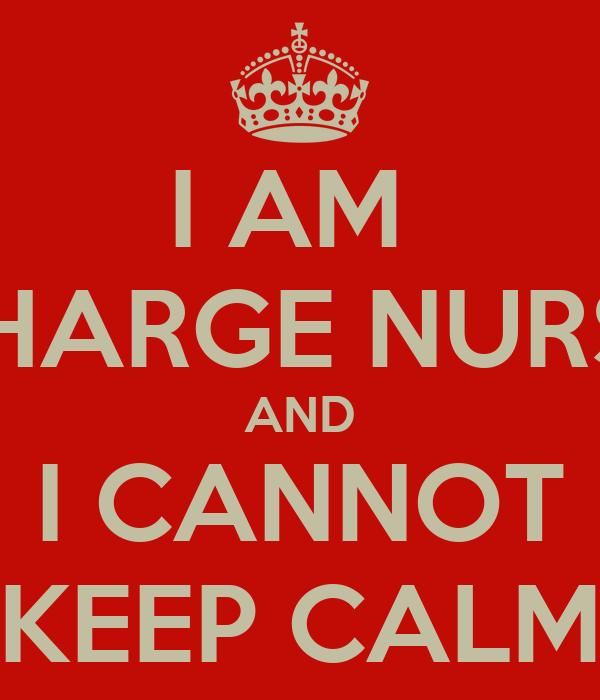i am charge nurse and i cannot keep calm poster hey keep calm o