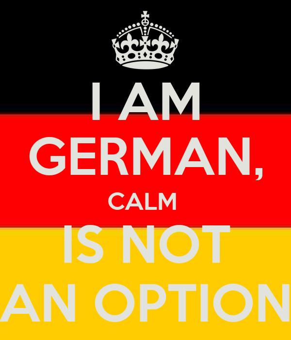 I AM GERMAN, CALM IS NOT AN OPTION Poster