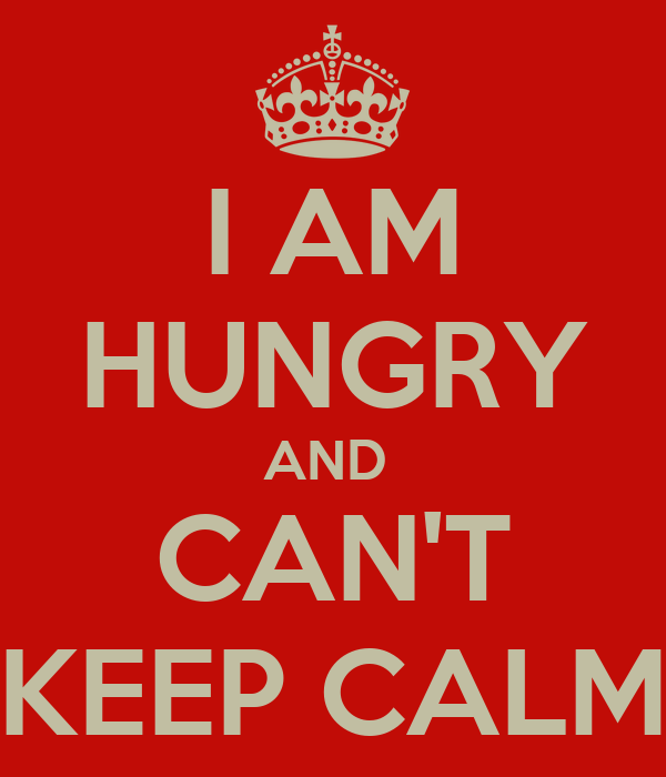 I AM HUNGRY AND CAN'T KEEP CALM - KEEP CALM AND CARRY ON Image ...
