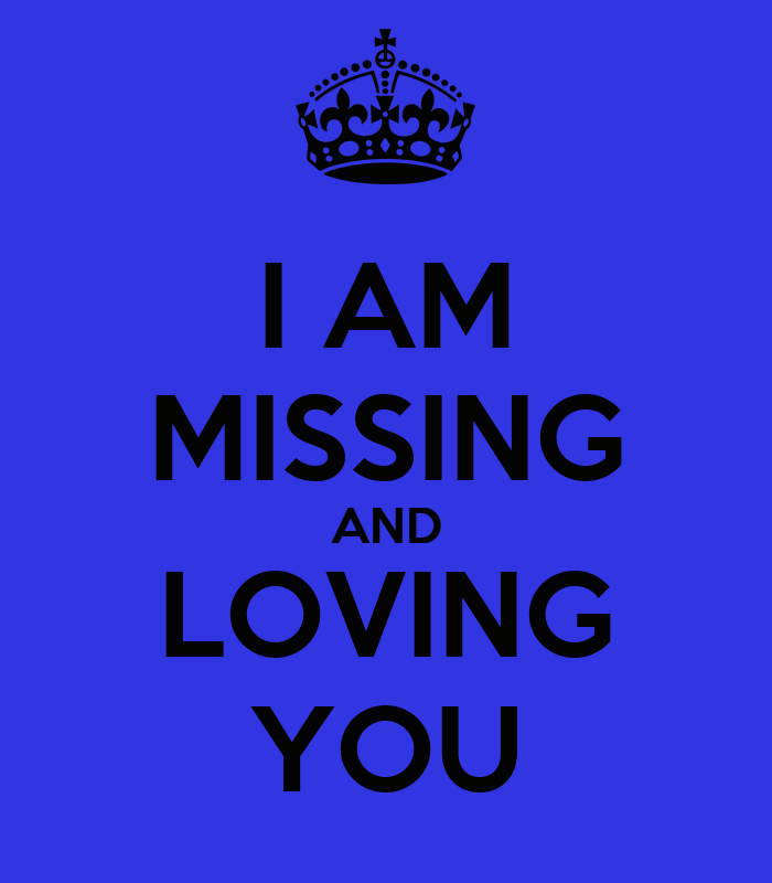 I AM MISSING AND LOVING YOU - KEEP CALM AND CARRY ON Image ...