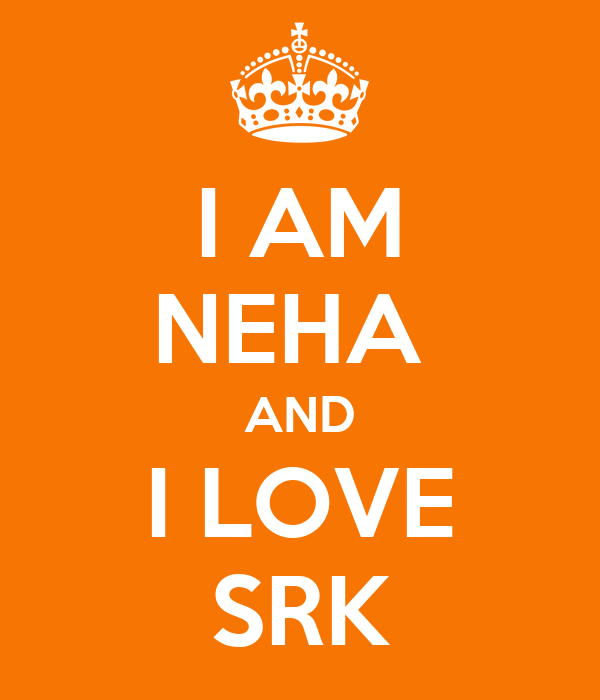 i Love You Neha Images i am Neha And i Love Srk