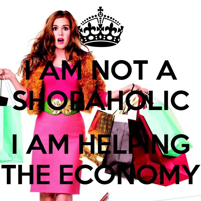 http://sd.keepcalm-o-matic.co.uk/i/i-am-not-a-shopaholic-i-am-helping-the-economy-7.png