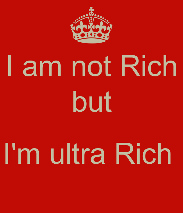 I Am Not Rich But Im Ultra KEEP CALM AND CARRY ON