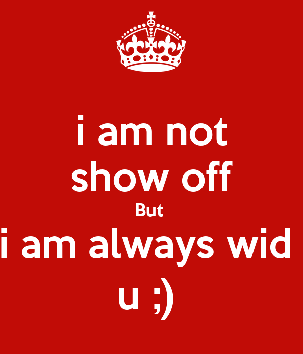 I Am Not Show Off But I Am Always Wid U Poster Arshi Keep