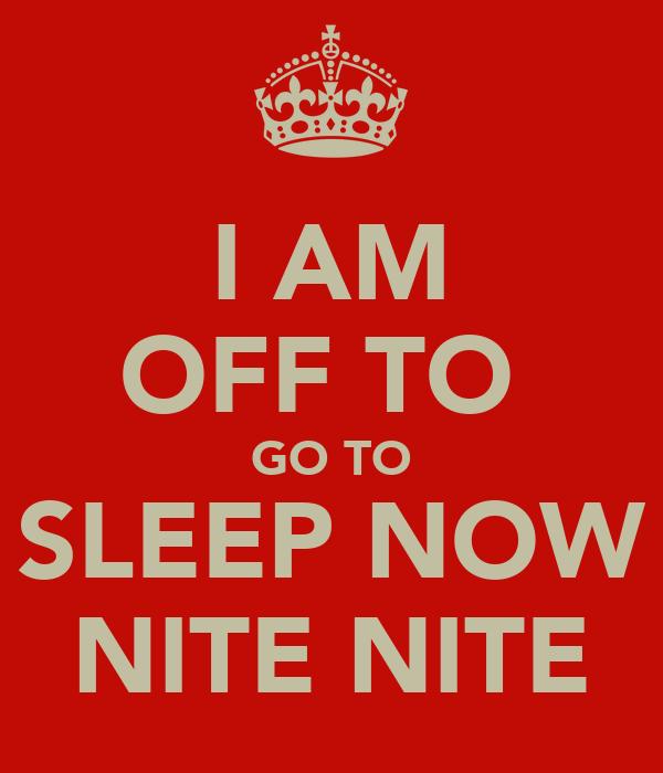 I Am Off To Go To Sleep Now Nite Nite Poster Keep Calm