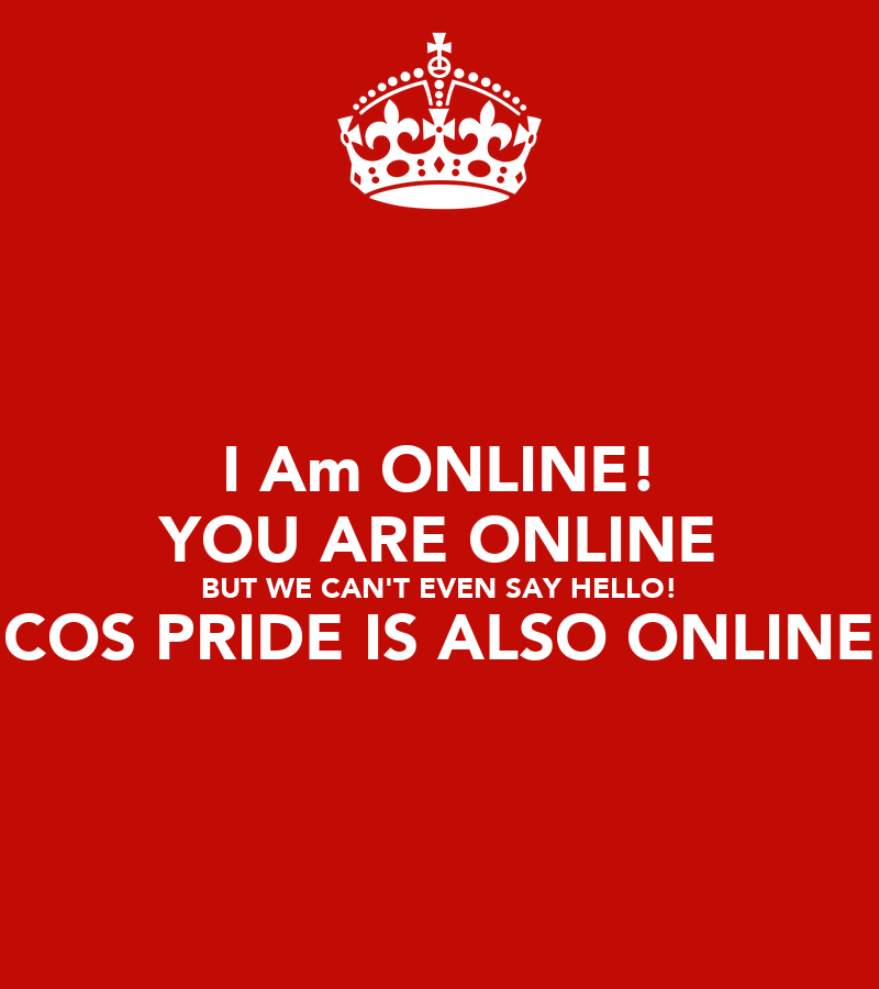 I Am ONLINE! YOU ARE ONLINE BUT WE CAN'T EVEN SAY HELLO ...