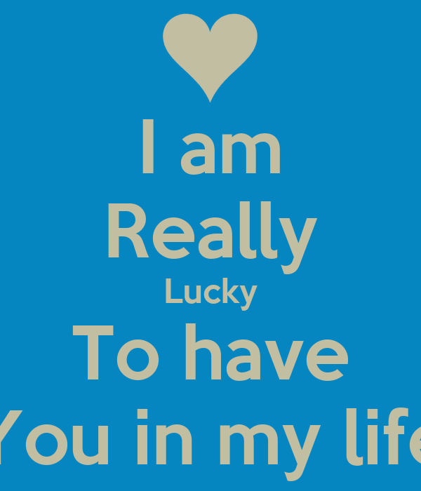 I Am Really Lucky To Have You In My Life Poster Tucker Bainbridge