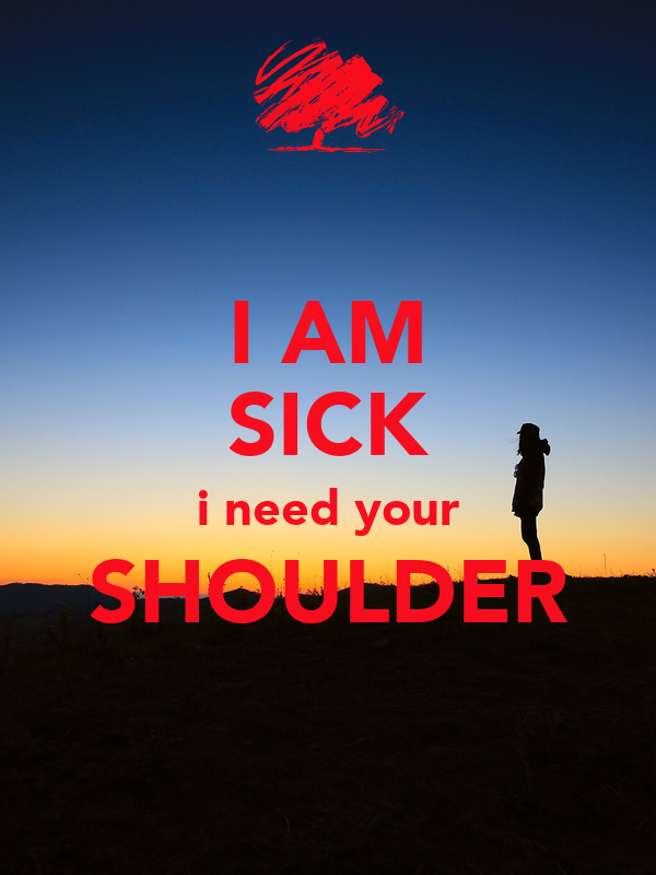 I am sick i need your shoulder poster me keep calm o matic i am sick i need your shoulder altavistaventures Gallery