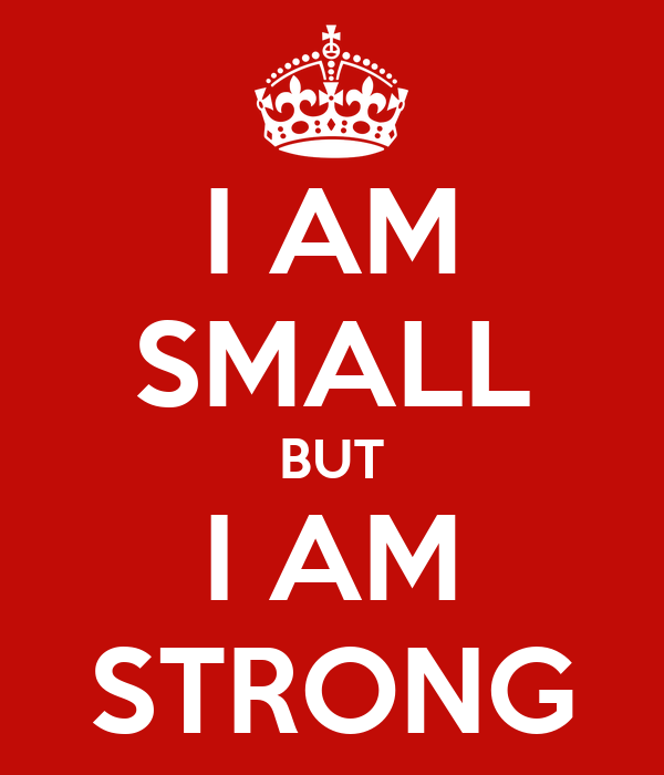 I AM SMALL BUT I AM STRONG Poster | chaca | Keep Calm-o-Matic