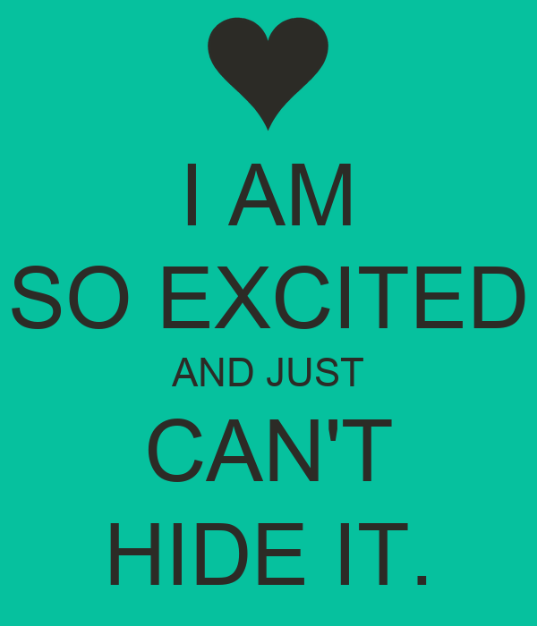 I AM SO EXCITED AND JUST CAN'T HIDE IT. Poster | annaturner04 ...