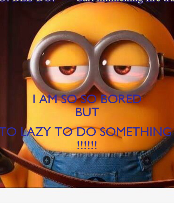 so bored what should i do