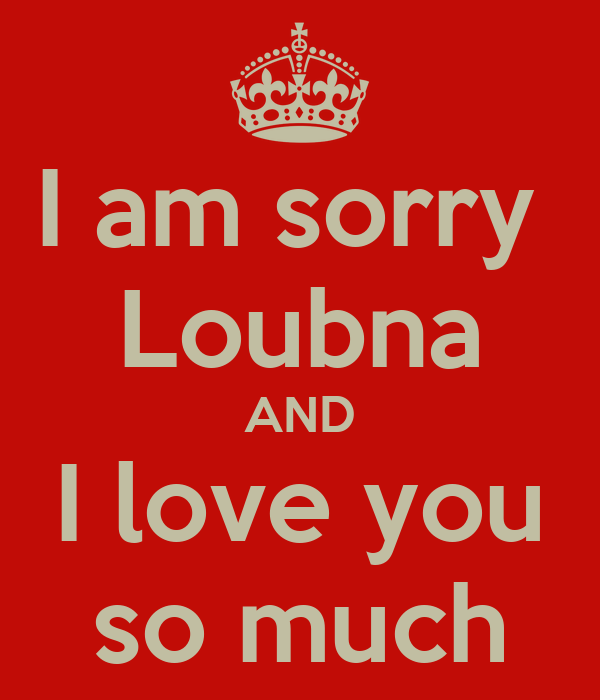 am sorry Loubna AND I love you so much Poster | Loubna | Keep Calm-o ...