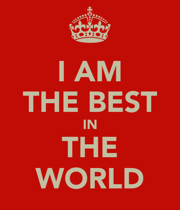 I Am The Best In The World