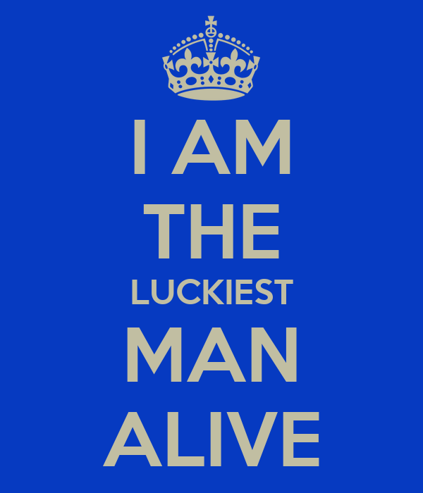 i am the luckiest man alive keep calm and carry on image