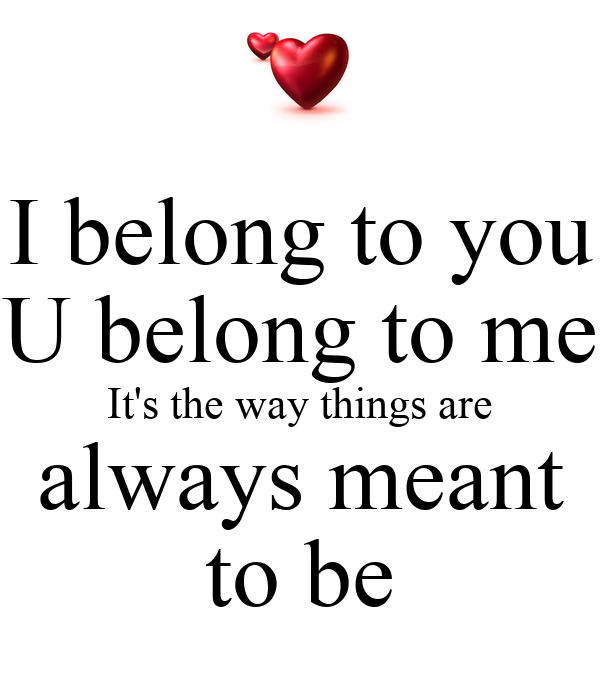 I belong to you u belong to me it 39 s the way things are for Me to u pictures