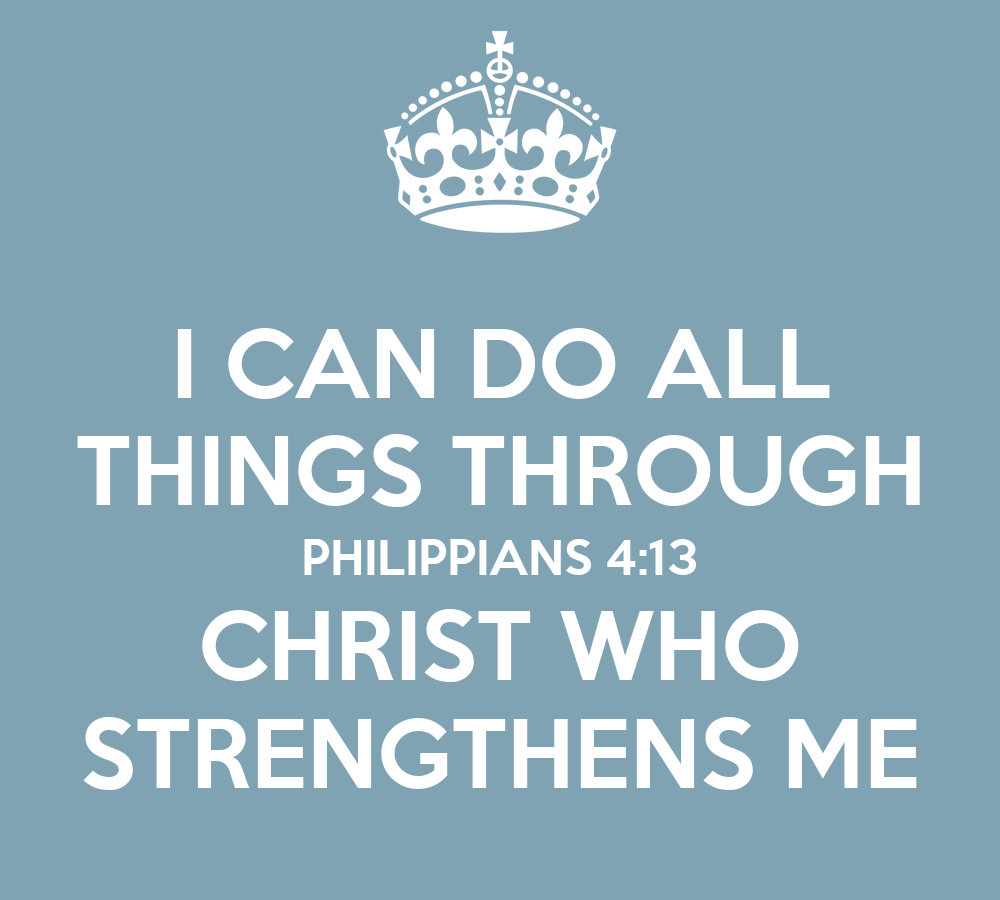 I CAN DO ALL THINGS THROUGH PHILIPPIANS 4:13 CHRIST WHO ...