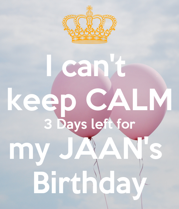 i can t keep calm 3 days left for my jaan s birthday poster chinny
