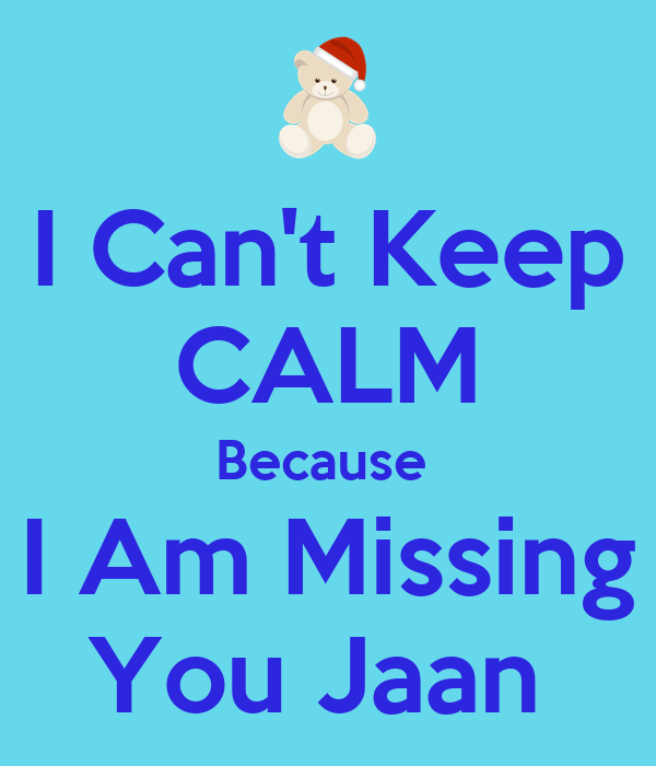 I Can't Keep CALM Because I Am Missing You Jaan - KEEP ...