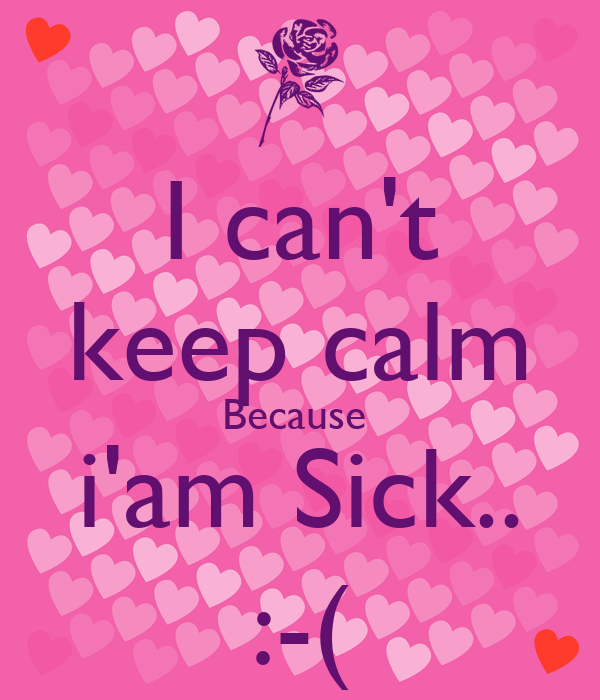 I cant keep calm because iam sick poster priyanka keep i cant keep calm because iam sick altavistaventures Gallery