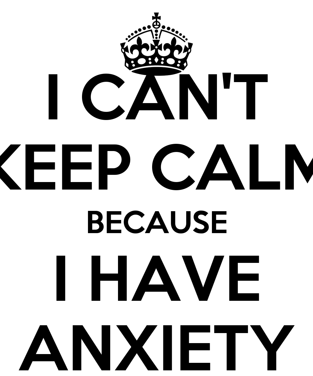Travelling With Panic Disorder: I CAN'T KEEP CALM BECAUSE I HAVE ANXIETY Poster