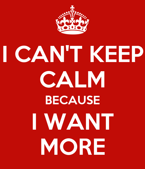 i can 39 t keep calm because i want more poster isis keep calm o matic. Black Bedroom Furniture Sets. Home Design Ideas