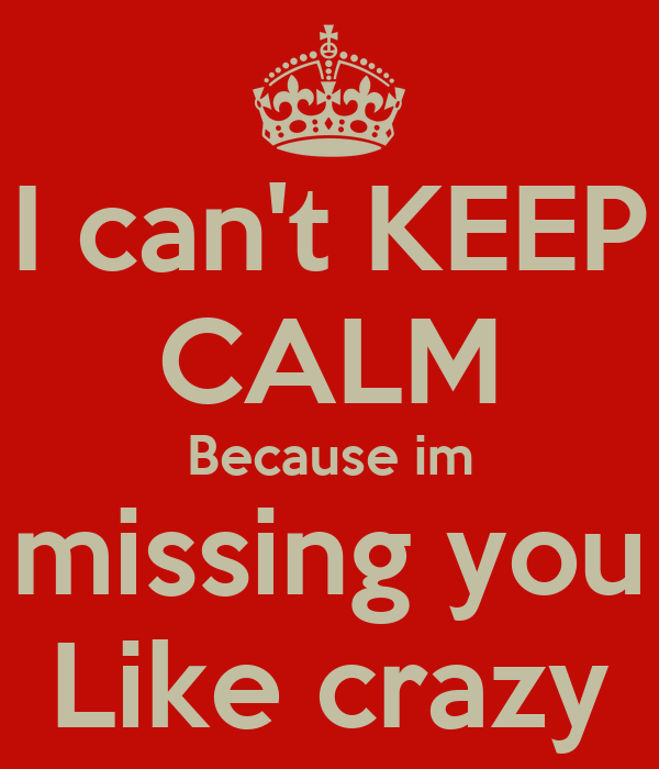 I Cant Keep Calm Because Im Missing You Like Crazy Poster Smiley
