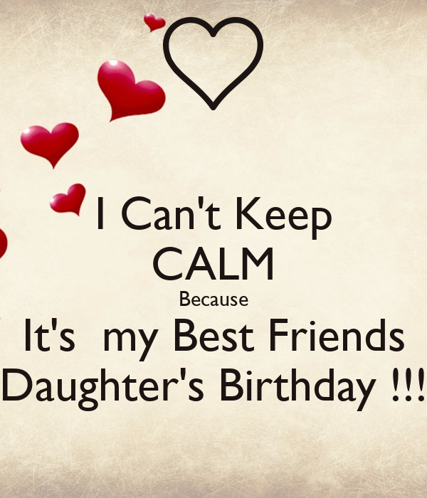 I Cant Keep Calm Because Its My Best Friends Daughters Birthday