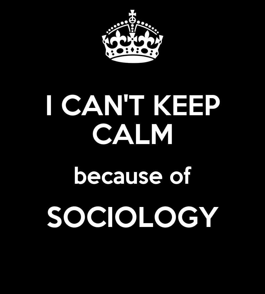 I CAN'T KEEP CALM Because Of SOCIOLOGY Poster