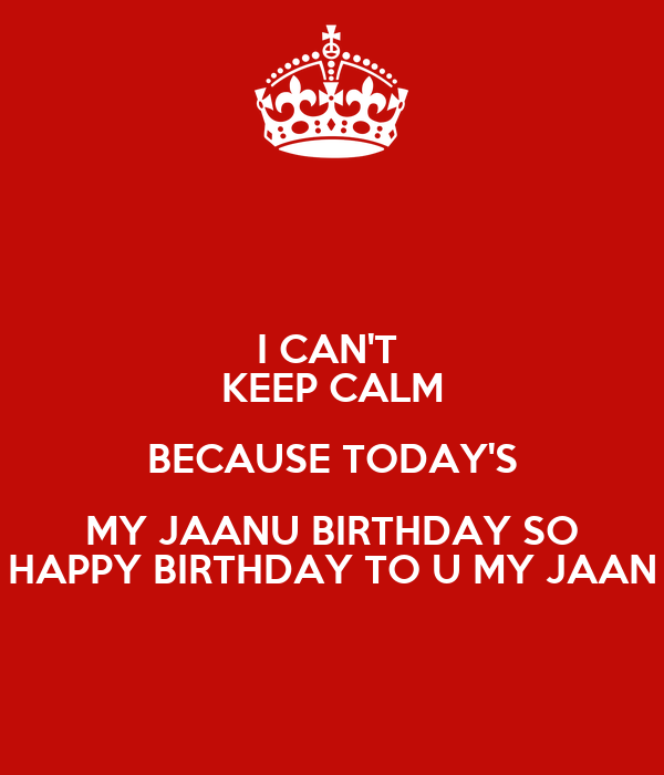 i can t keep calm because today s my jaanu birthday so happy