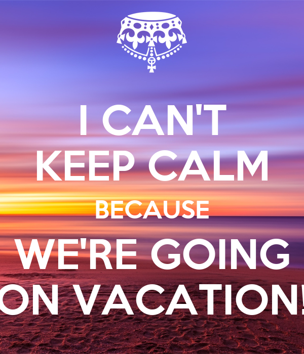 I can 39 t keep calm because we 39 re going on vacation poster for Where can i go on vacation