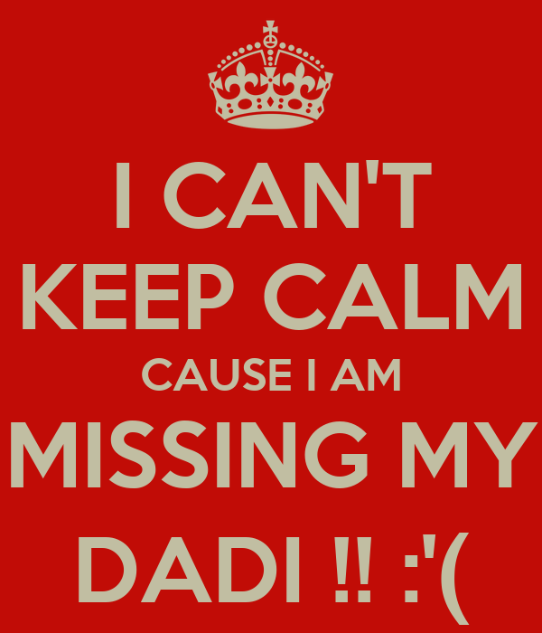 I cant keep calm cause i am missing my dadi poster a i cant keep calm cause i am missing my dadi thecheapjerseys Images