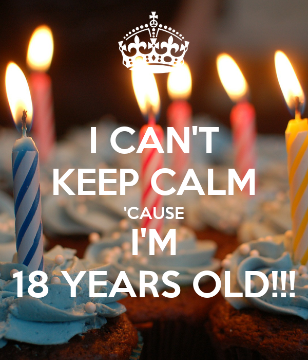 I CANT KEEP CALM CAUSE IM 18 YEARS OLD Poster