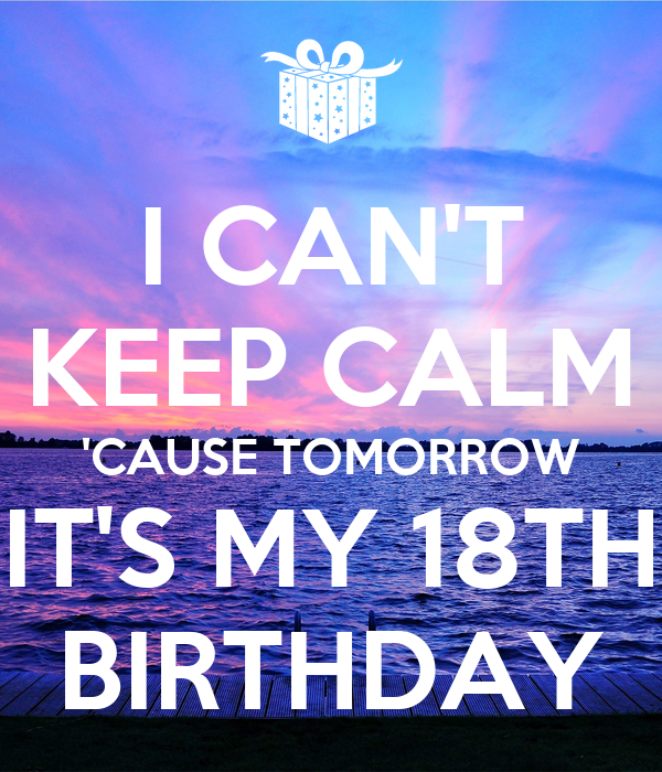 I cant keep calm cause tomorrow its my 18th birthday poster i cant keep calm cause tomorrow its my 18th birthday altavistaventures Gallery