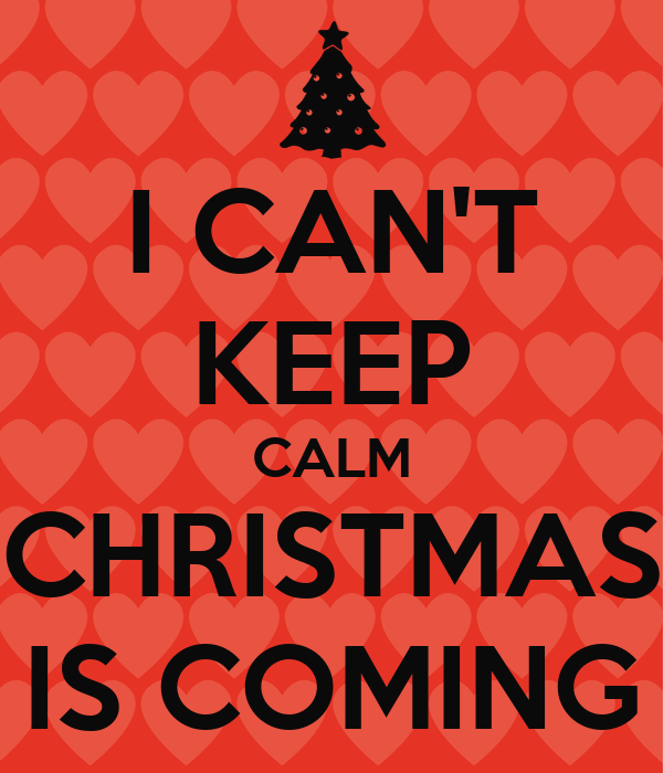 Keep Calm Christmas Is Coming.I Can T Keep Calm Christmas Is Coming Poster Annemuli10