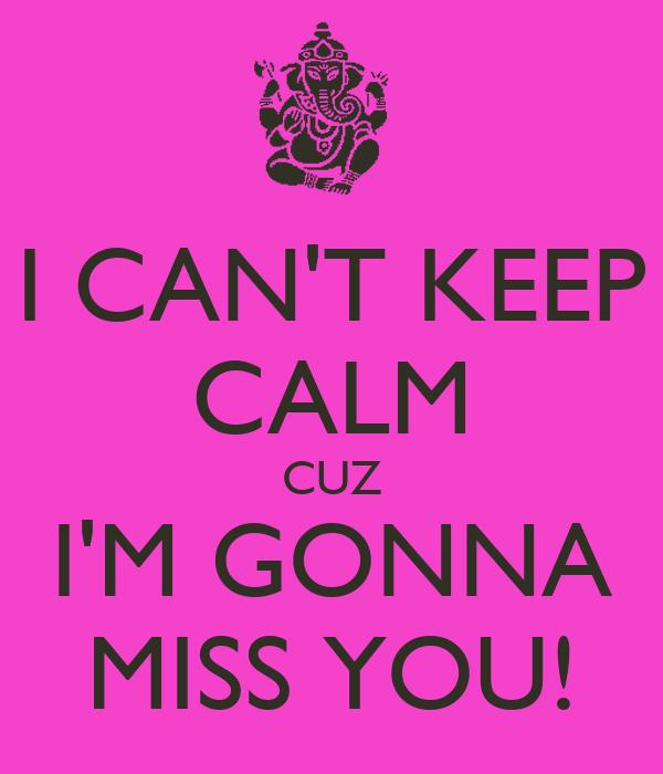 I Cant Keep Calm Cuz Im Gonna Miss You Poster Anas Keep Calm