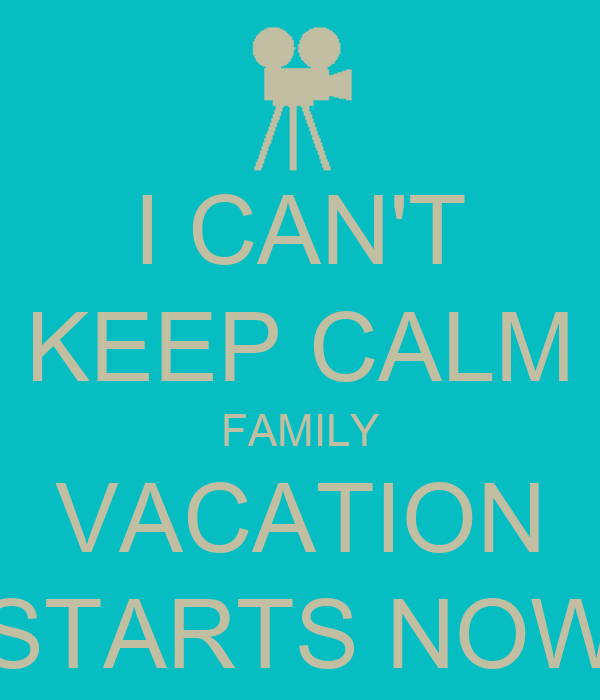 I CANT KEEP CALM FAMILY VACATION STARTS NOW
