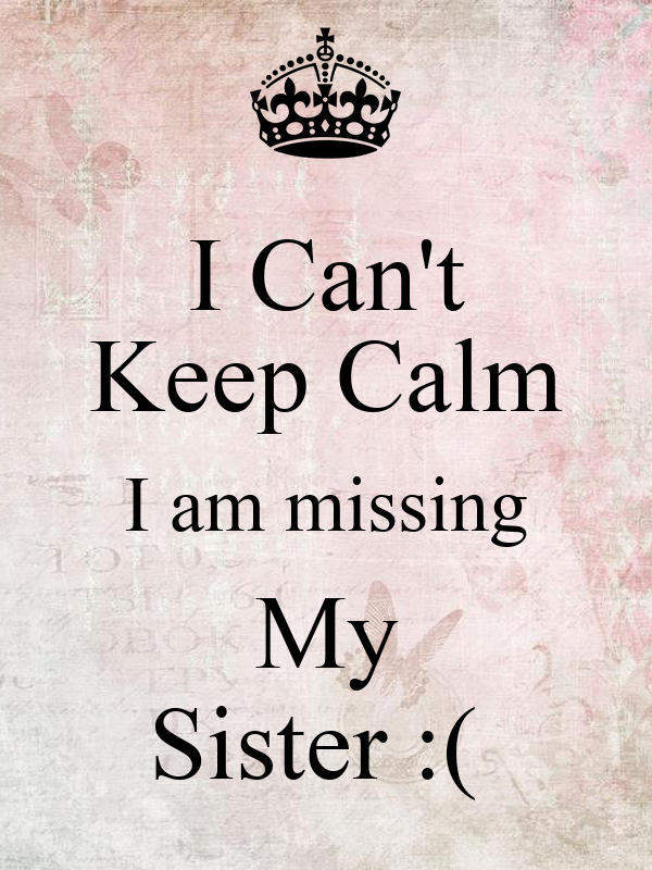 I Can't Keep Calm I am missing My Sister :( Poster ...