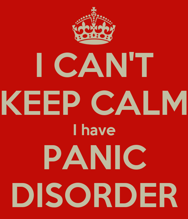 Travelling With Panic Disorder: I CAN'T KEEP CALM I Have PANIC DISORDER Poster