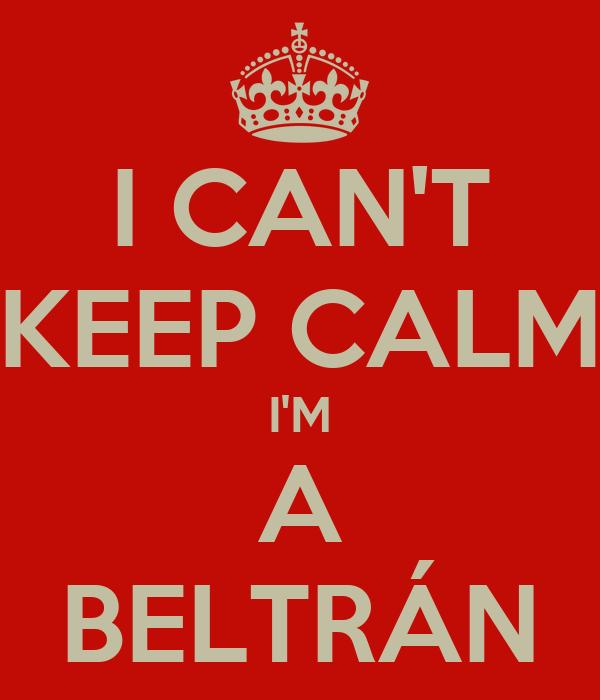I CAN'T KEEP CALM I'M A BELTRÁN