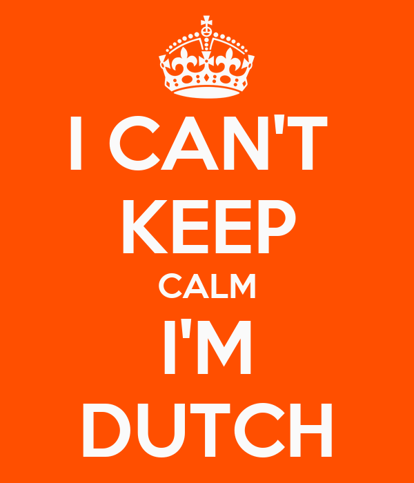 I can't keep calm I am Dutch