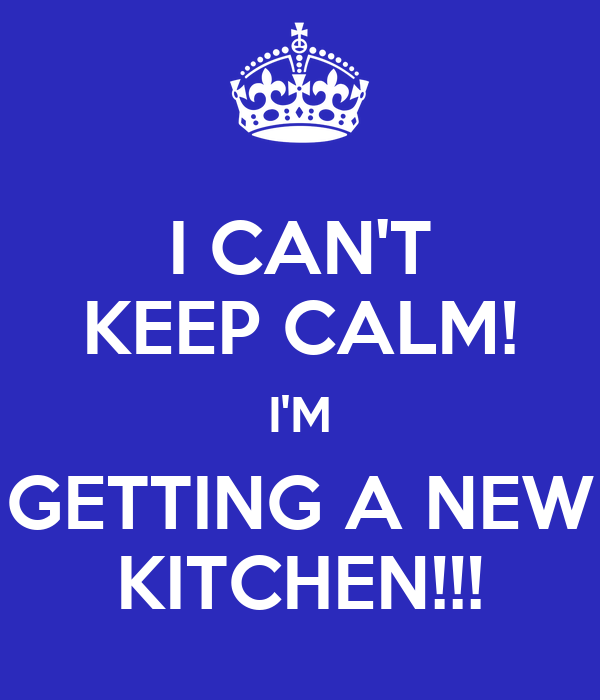 I CAN\'T KEEP CALM! I\'M GETTING A NEW KITCHEN!!! Poster | Alex | Keep ...